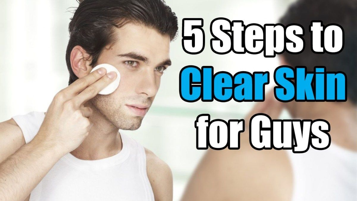 5 Steps To Clear Skin For Guys Skin Care Routine For Men Men Skin Care Routine Facial Skin Care Routine Mens Skin Care