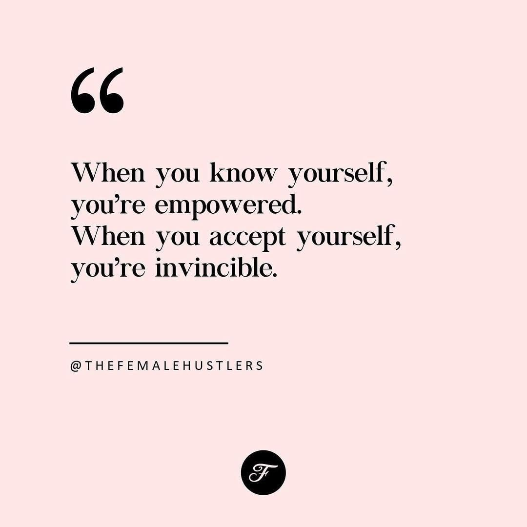 When You Know Yourself You Re Empowered When You Accept Yourself You Re Invincible Words Great Quotes Hustlers Quotes
