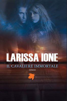 Sognando tra le Righe: IL CAVALIERE IMMORTALE   Larissa Ione    Anteprima...