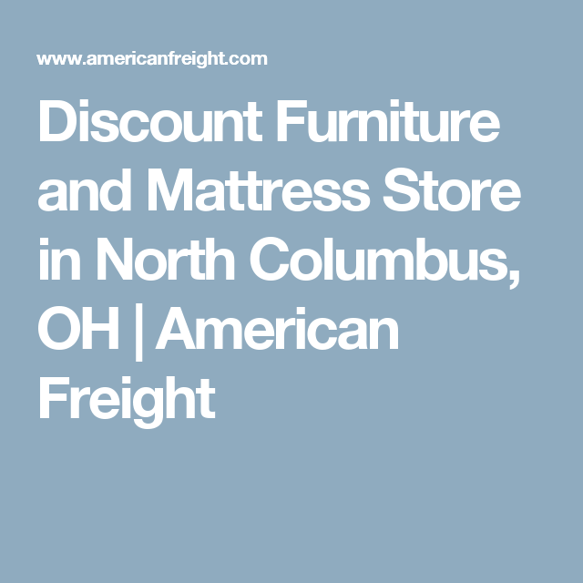Discount Furniture And Mattress Store In North Columbus, OH | American  Freight