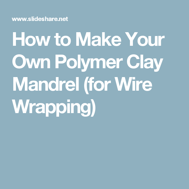 How To Make Your Own Polymer Clay Mandrel For Wire Wrapping How To Make Wire Wrapping Make It Yourself