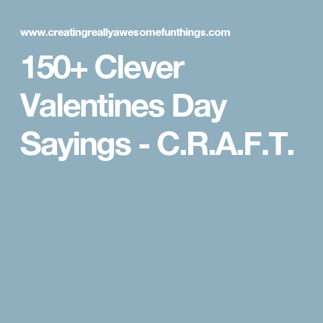 150 Clever Valentines Day Sayings Gotteamdesigns