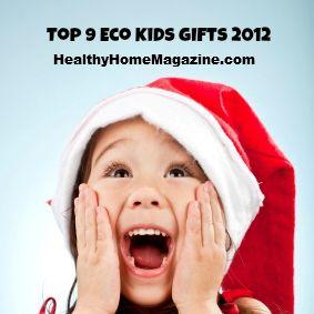 Top 9 Eco Holiday Kids Gifts via @HealthyHomeMag Erin