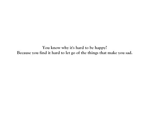 Sad Quotes On Life Tumblr Let Go Of The Things That Youre Giving