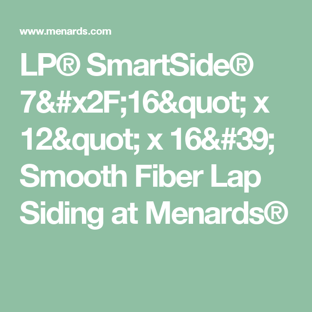 Lp Smartside 7 X2f 16 Quot X 12 Quot X 16 39 Smooth Fiber Lap Siding At Menards Lap Siding Engineered Wood Siding Siding