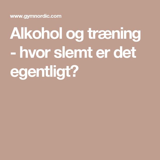Alkohol og træning - hvor slemt er det egentligt?