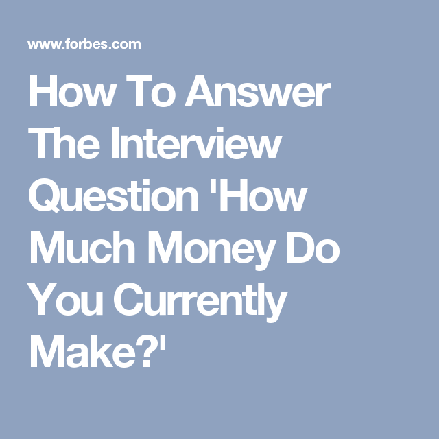 Great How To Answer The Interview Question U0027How Much Money Do You Currently Make?u0027