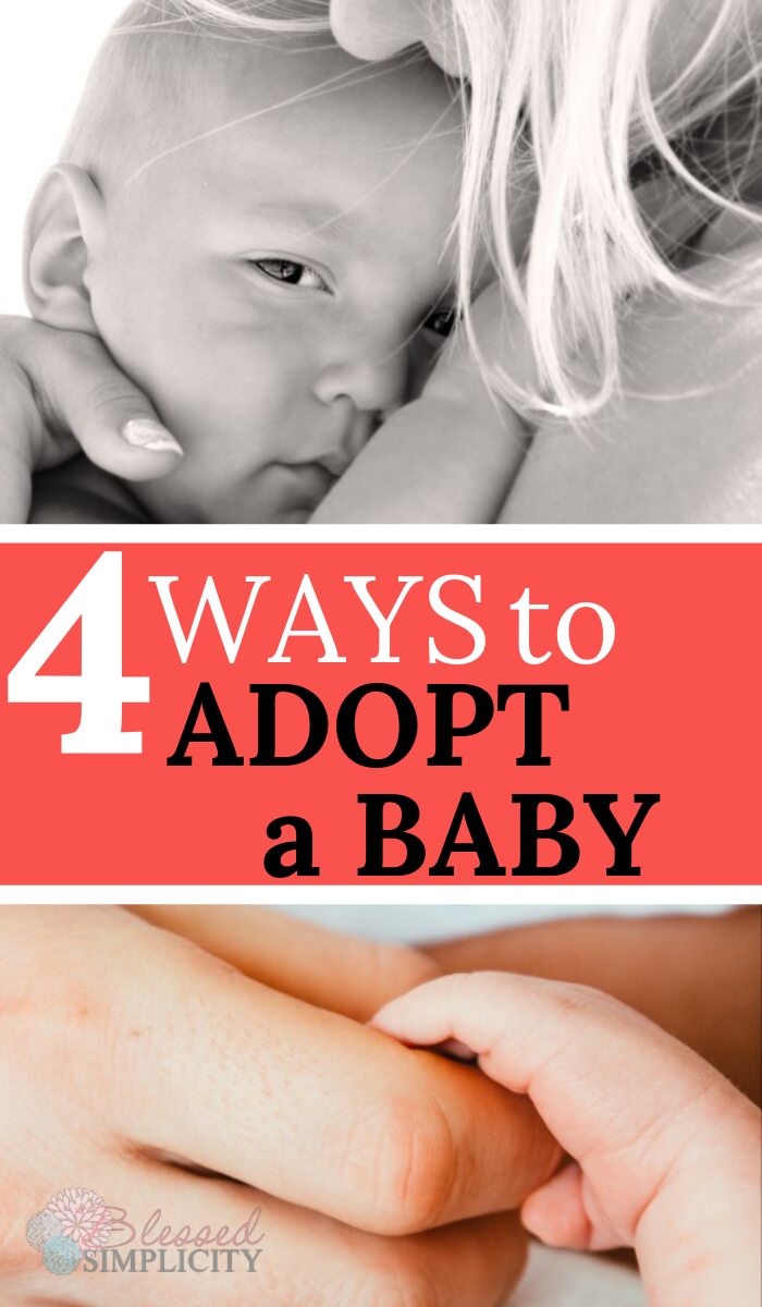 There are four main ways to adopt a baby.  Learning about adoption is the best way to begin.  Examine adoption process from every angle and choose the best for your family.  | international adoption | kinship adoption | private adoption | domestic adoption | foster to adopt | adopt from foster care | foster parenting | how to adopt a child | #blessedsimplicity #fostercare #adoption #homestudy