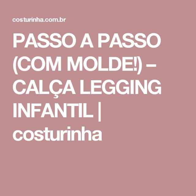 c4a491e82 PASSO A PASSO (COM MOLDE!) – CALÇA LEGGING INFANTIL