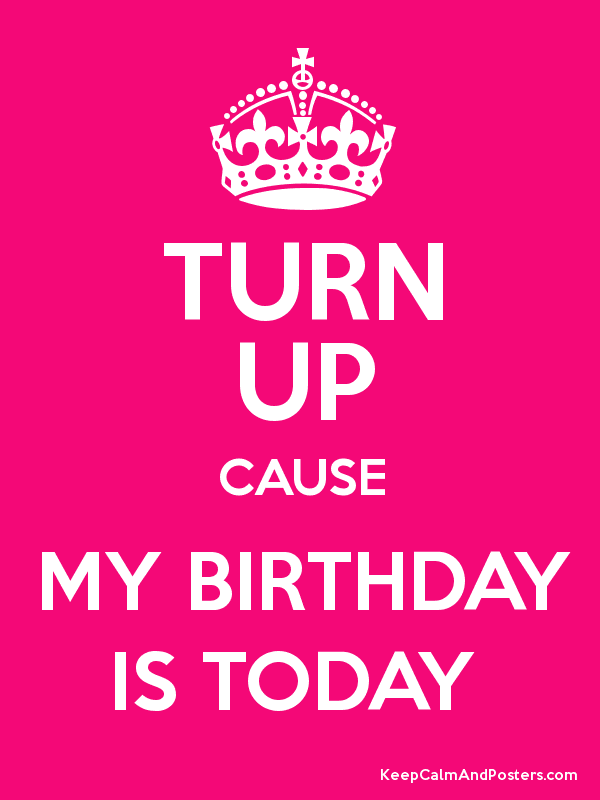 Keep Calm And My Birthday Is Today Poster Its My Birthday Today Is My Birthday Happy Birthday Quotes