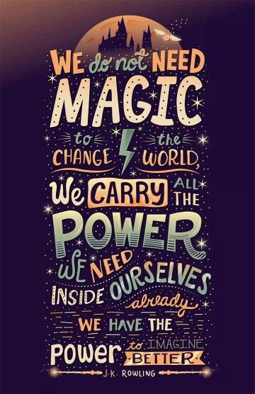 We Don T Need Magic To Change The World Harry Potter Quotes