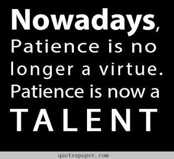 Patience Is Now A Talent Quotes About Life Life Quotes Talent Quotes Friends Quotes Funny