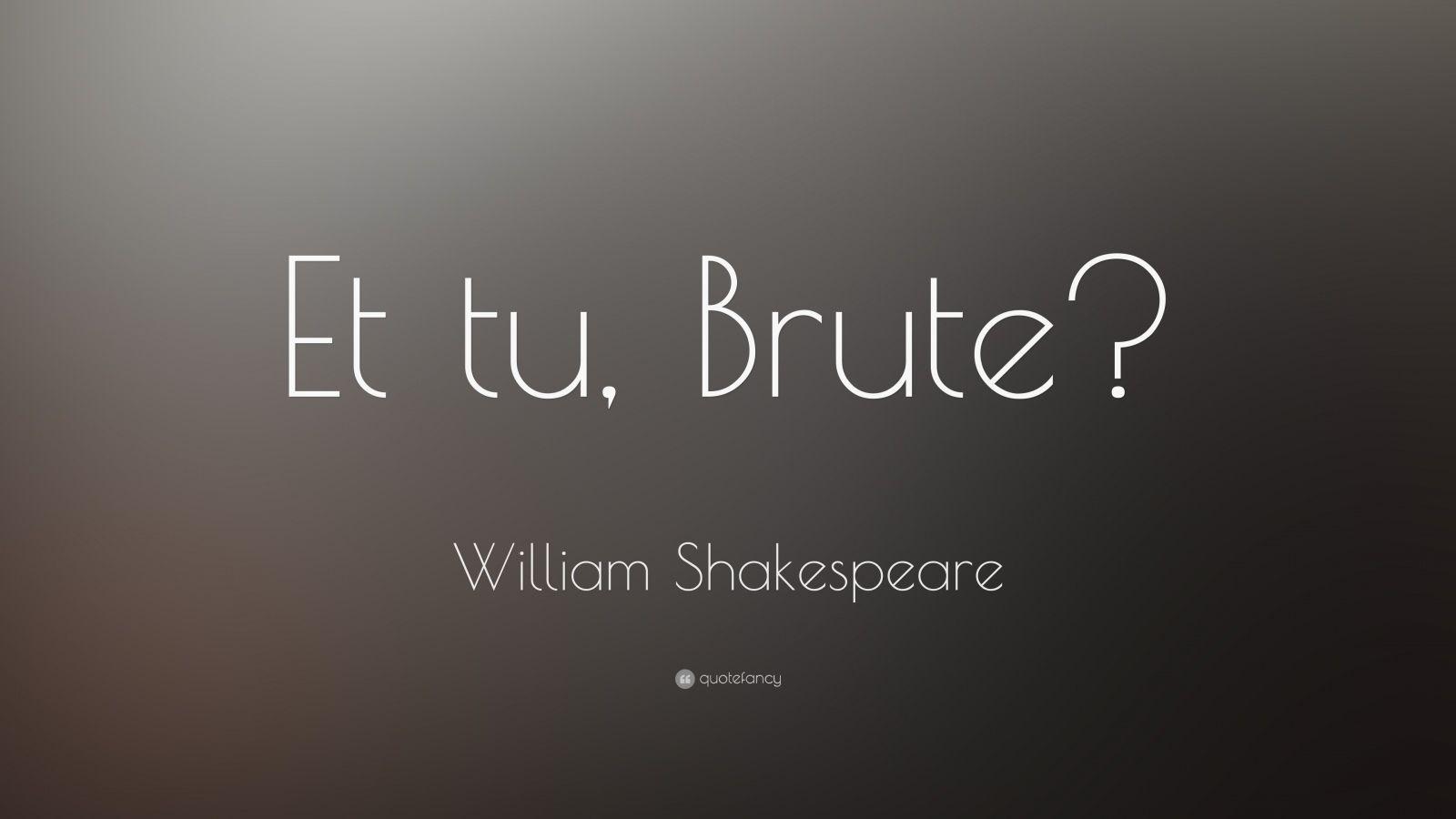 William Shakespeare Quote Et Tu Brute