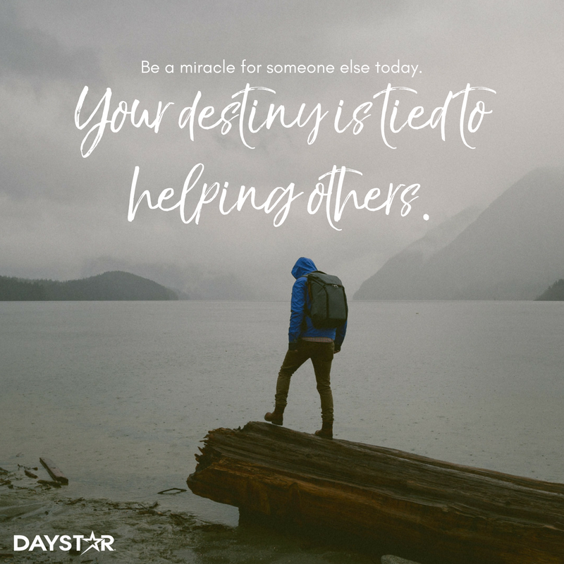 Be A Miracle For Someone Else Today Your Destiny Is Tied To Helping Others Daystar Com Christian Quotes Inspirational Helping Others Quotes Helping Others