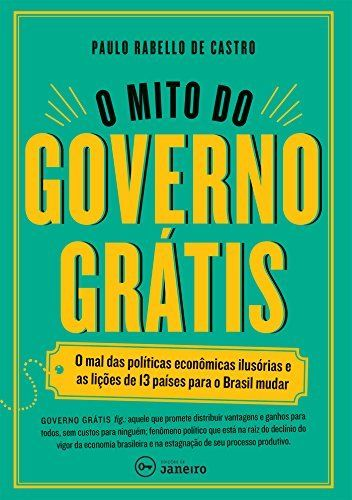O Mito Do Governo Gratis Portuguese Edition By Paulo Rabello De