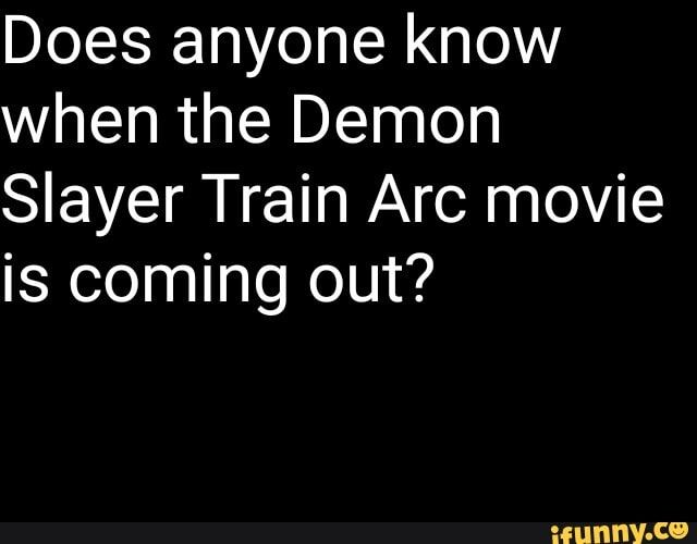 Meme memes BYahJsf67: 5 comments — iFunny Does anyone know when the Demon Slayer Train Arc movie is coming out? – popular memes on the site