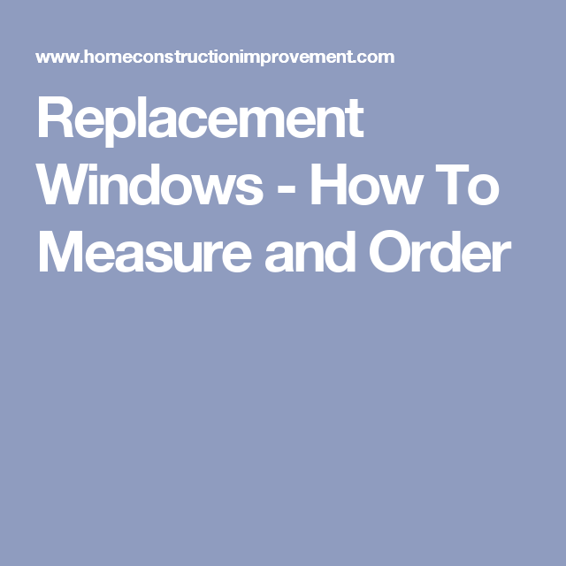 Replacement Windows How To Measure And Order Mi Casa