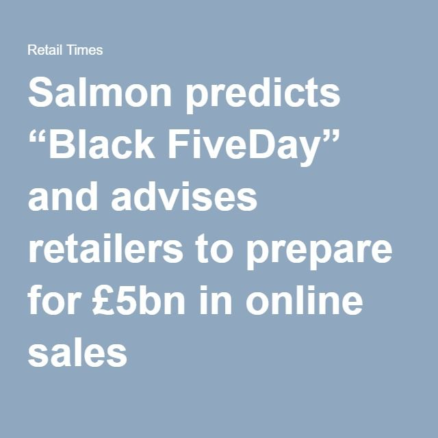 """Salmon predicts """"Black FiveDay"""" and advises retailers to prepare for £5bn in online sales"""