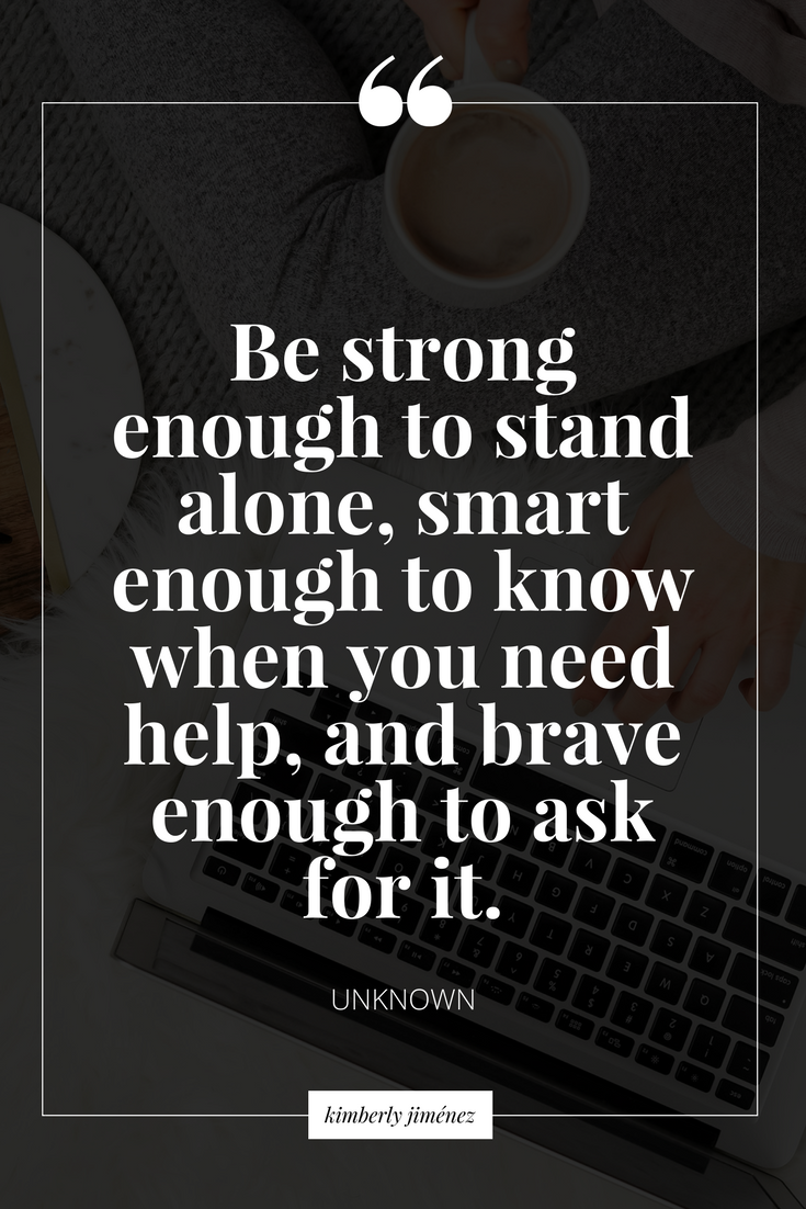 Be strong to ask for help when need it | Spruch | Lebensweisheiten