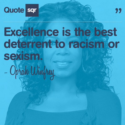 Excellence is the best deterrent to racism or sexism. - Oprah Winfrey #quotesqr #quotes #celebrityquotes