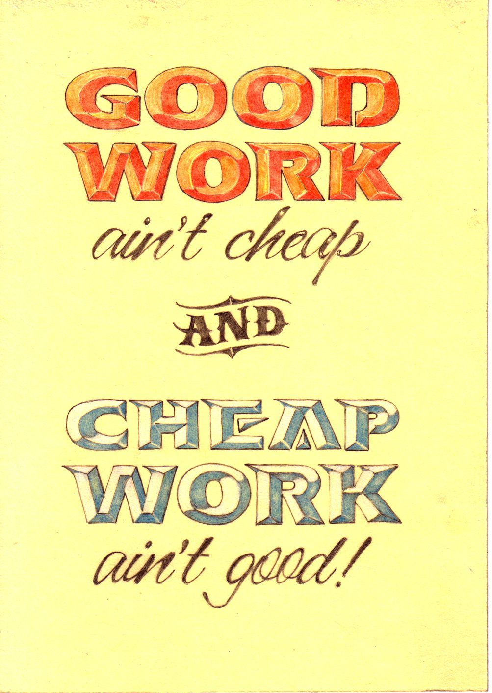 Good work ain\'t cheap and Cheap work ain\'t good.\