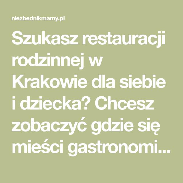 Szukasz Restauracji Rodzinnej W Krakowie Dla Siebie I Dziecka Chcesz Zobaczyc Gdzie Sie Miesci Gastronomia Przyjazna Dzieciom I Jaka Ma Oferte Zapraszam Na St