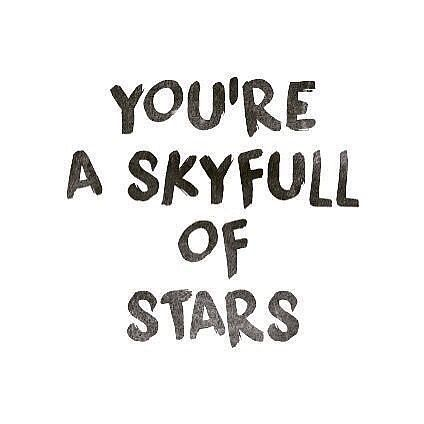 You're a skyfull of stars