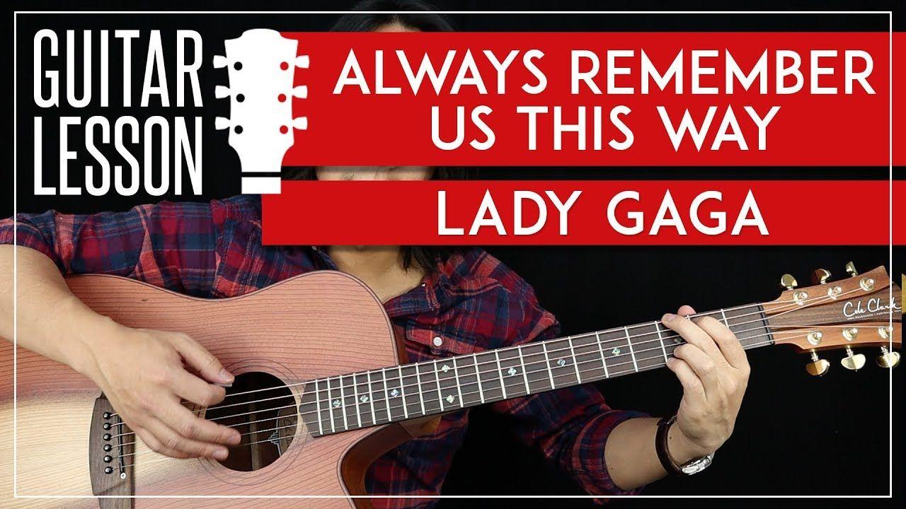 Always Remember Us This Way Guitar Tutorial Lady Gaga Guitar