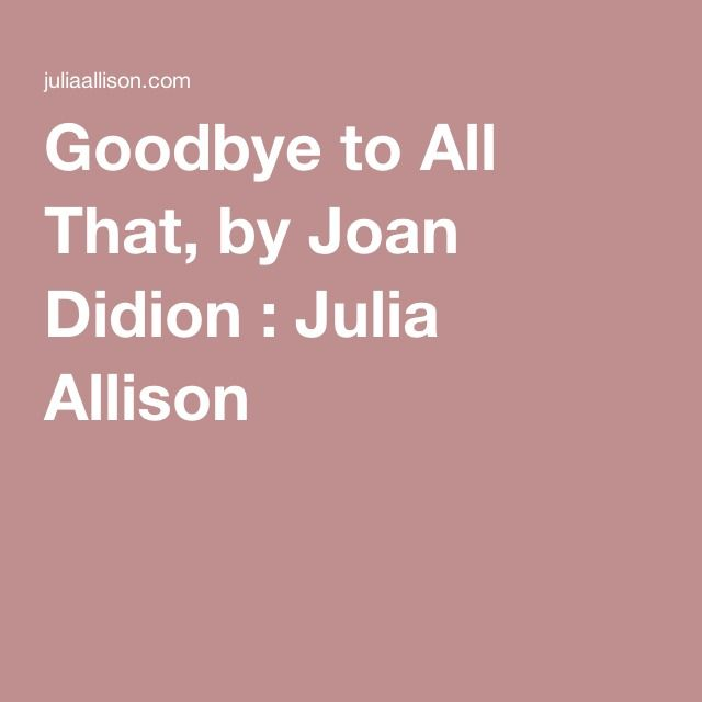 didion goodbye to all that