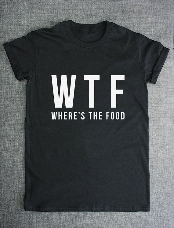 16ea68f6 WTF Shirt - Where's The Food T-Shirt | My Style | Birthday shirts ...