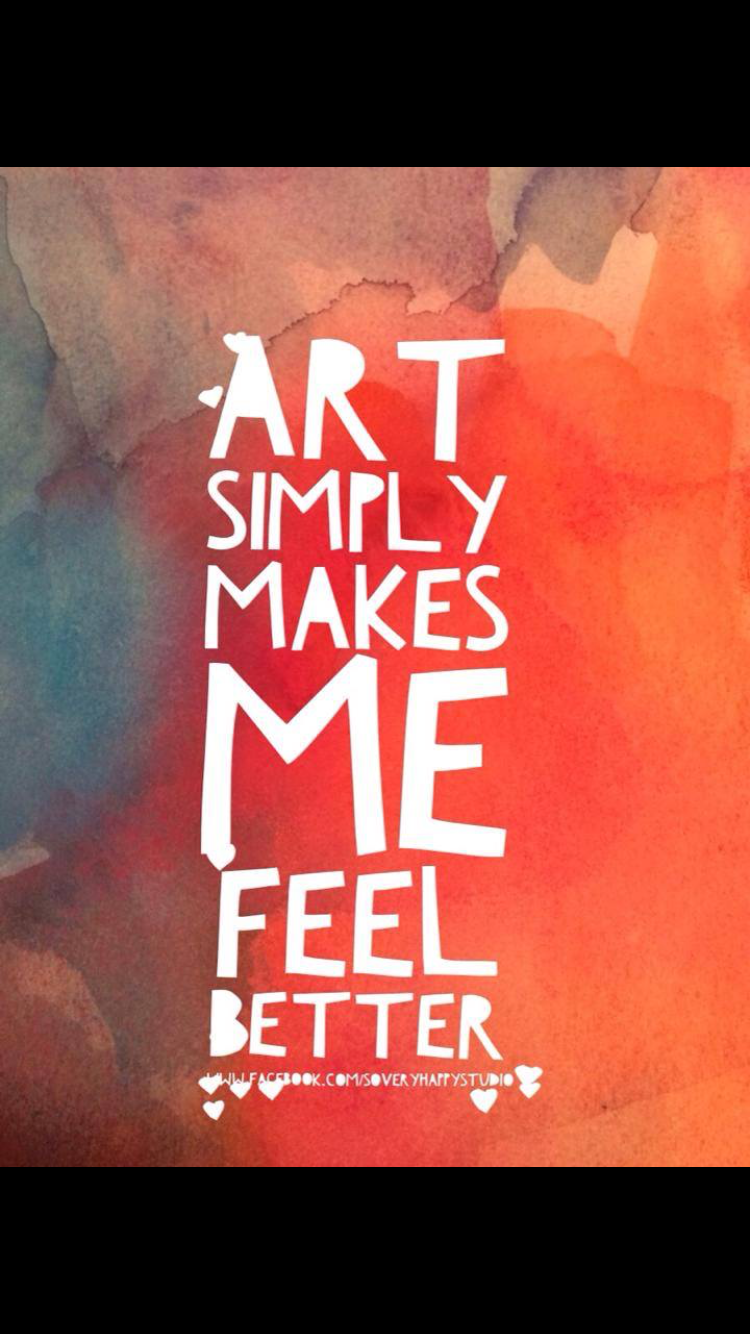 Art Simply Makes Me Feel Better Creativity Quotes Artist Quotes Art Quotes