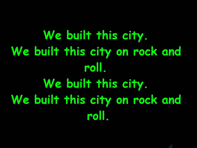 Starship We Built This City With Lyrics We Built This City Lyrics Starship