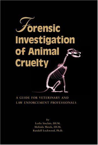 Forensic Investigation of Animal Cruelty: A Guide for Veterinary and Law Enforcement Professionals by Leslie Sinclair. $581.03. Publisher: Humane Society Press (August 31, 2006). Author: Leslie Sinclair