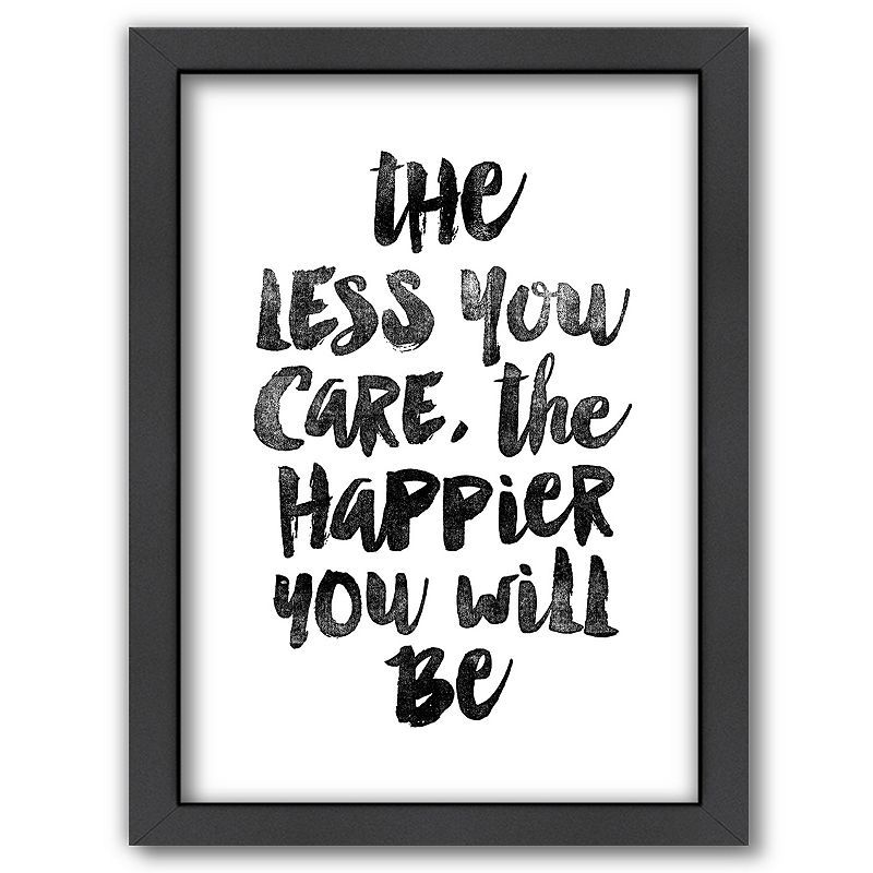Americanflat \'\'The Less You Care, The Happier You Will Be\'\' Framed ...