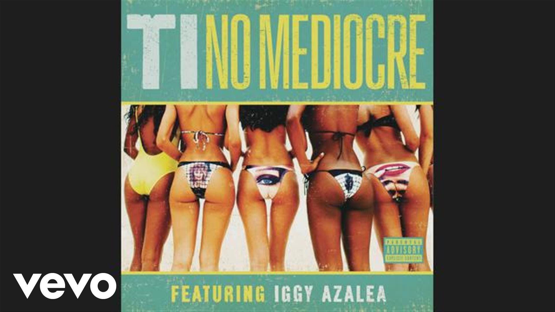 T I No Mediocre Ft Iggy Azalea Iggy Azalea Iggy Sony Music Entertainment