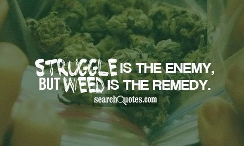 Struggle Is The Enemy But Weed Is The Remedy Quote Of The Day Beauteous 420 Quotes Tagalog