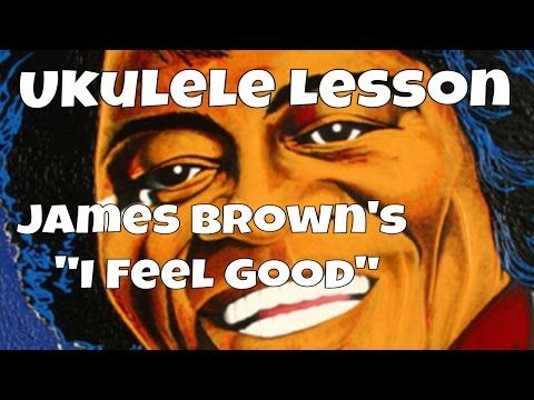 Ukulele Lesson In Venice Italy James Browns I Feel Good Chords