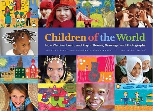 Children of the World: How We Live, Learn, and Play in Poems, Drawings, and Photographs: Anthony Asael, Stephanie Rabemiafara, Ann M. Veneman: 9780789322678: Amazon.com: Books
