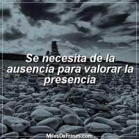 Se necesita de la ausencia para valorar la presencia