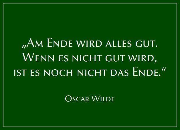 Am Ende wird alles gut (Oscar Wilde) | Sprüche und Zitate