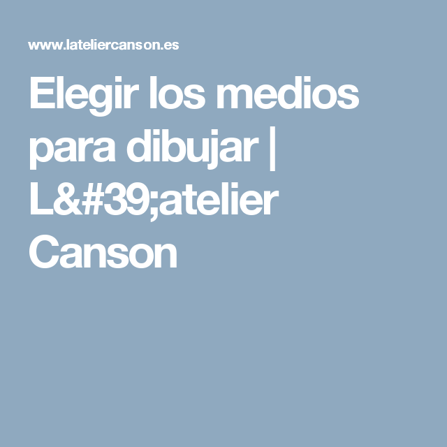 Elegir los medios para dibujar   L'atelier Canson