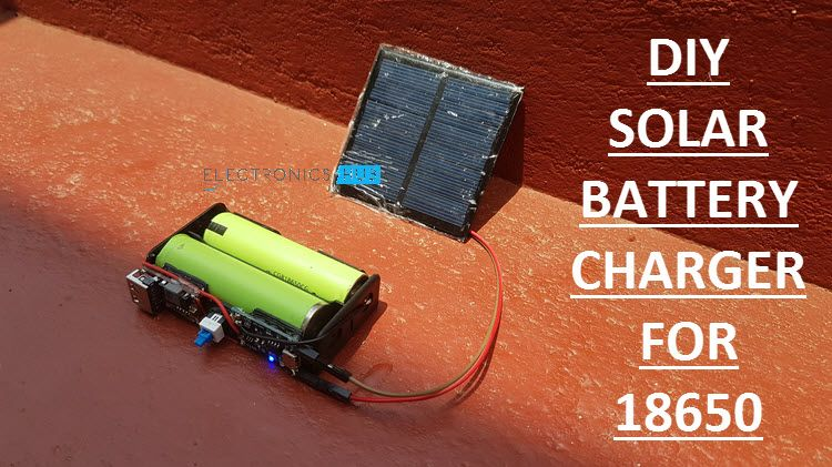 Diy Solar Battery Charger For 18650 Li Ion Batteries Solar Battery Charger Arduino Solar Battery