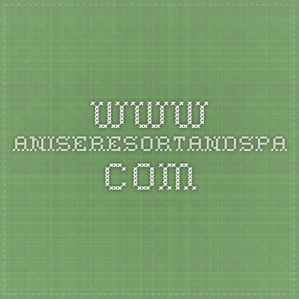 www.aniseresortandspa.com
