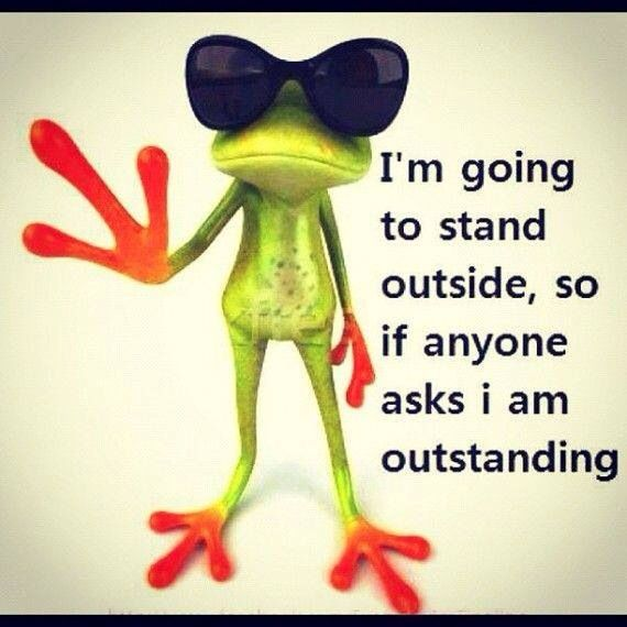 Are you outstanding?