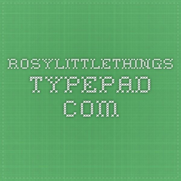 rosylittlethings.typepad.com