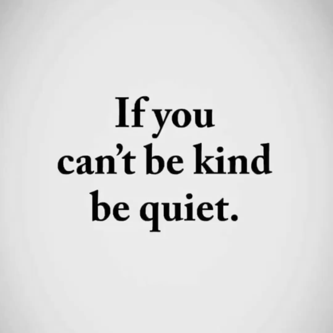 If You Can't Be Kind Be Quite