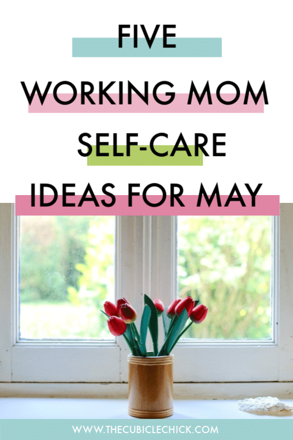 Spring Into Action With These Five Working Mom Self-Care ...