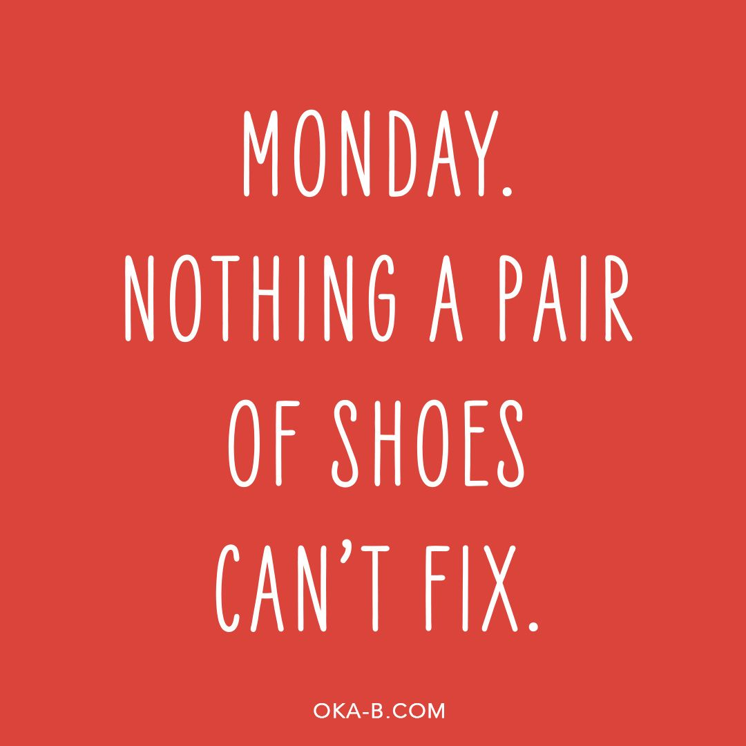 Monday Nothing A Pair Of Shoes Can T Fix Shoe Quote