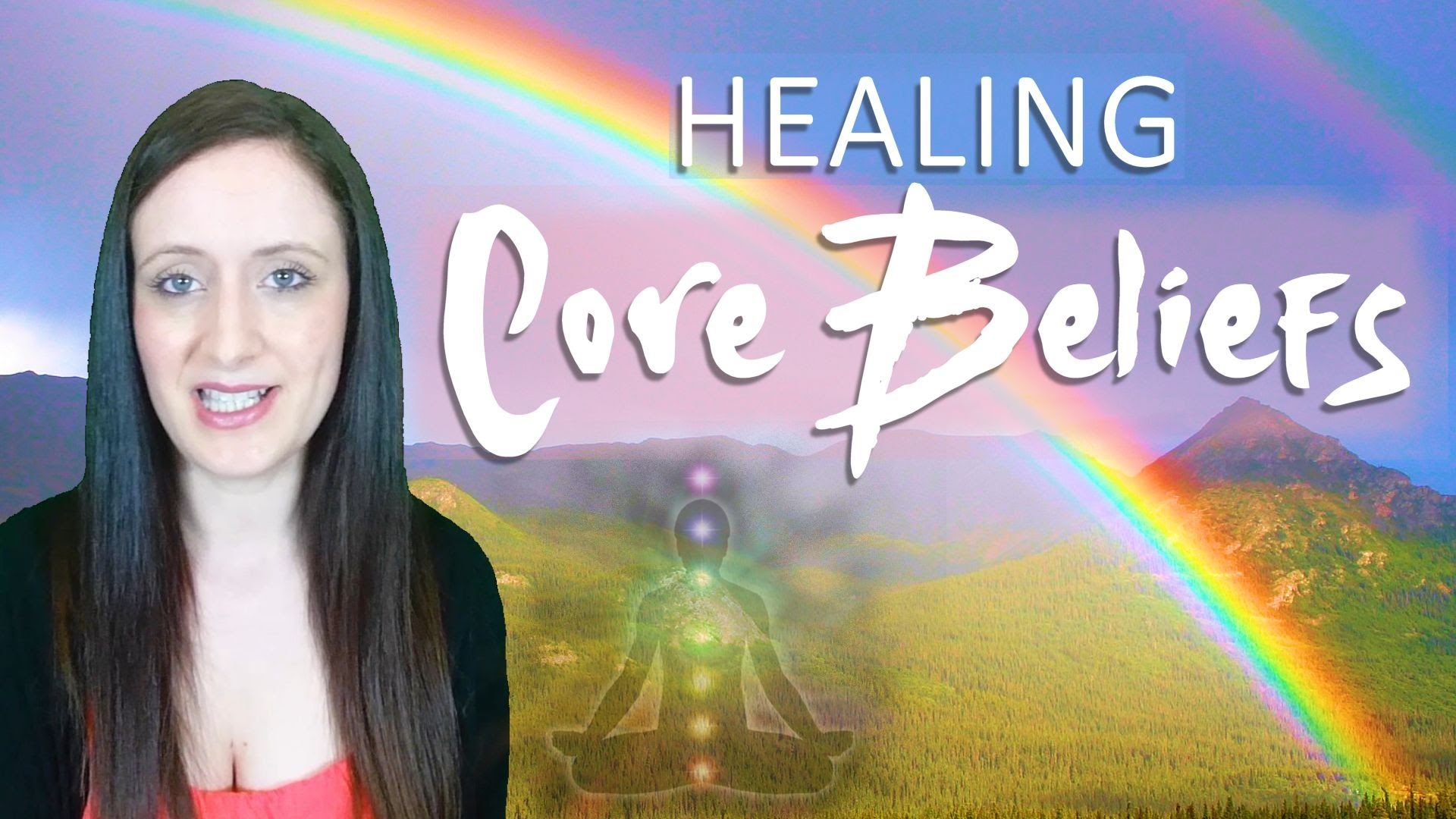 How To Heal Negative Core Beliefs
