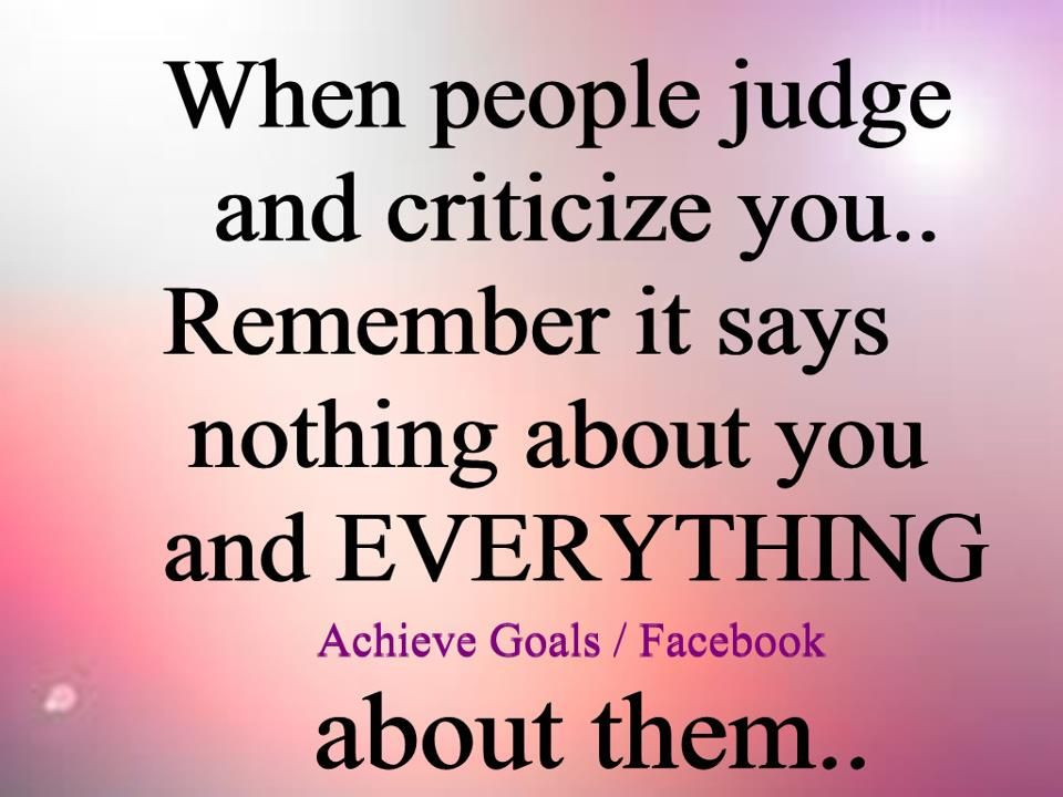 When People Judge You And Criticize You Inspirational Quotes Be Yourself Quotes Sayings